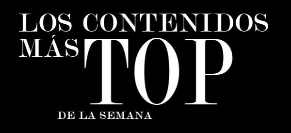Los contenidos más Top de la semana
